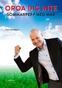 OROA DIG INTE – Sommarpepp med Max