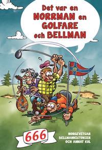 Det var en norrman en golfare och Bellman : 666 norgevitsar Bellmanhistorier och annat kul