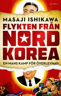 Flykten från Nordkorea : en mans kamp för överlevnad