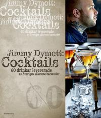 Jimmy Dymott : Cocktails : 60 drinkar levererade av Sveriges säkraste bartender