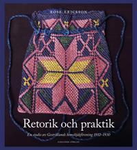 Retorik och praktik : en studie av Gestriklands hemslöjdsförening 1912-1930