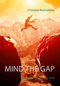 Mind the gap : mod att leva för att leda