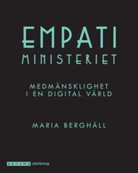 Empatiministeriet. Medmänsklighet i en digital värld