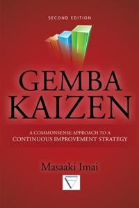 Gemba Kaizen: A Commonsense Approach to a Continuous Improvement Strategy, Second Edition; Masaaki Imai ; 2012