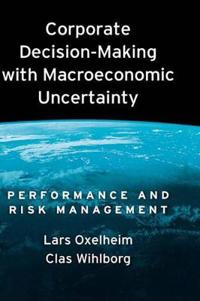 Corporate Decision-Making with Macroeconomic Uncertainty:Performance and Risk Management: Performanc