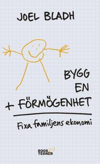 Bygg en förmögenhet : fixa familjens ekonomi