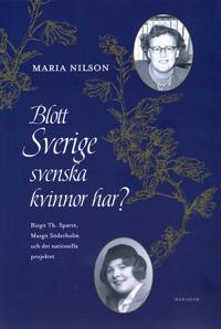 Blott Sverige svenska kvinnor har? : Birgit Th. Sparre Margit Söderholm och det nationella projektet