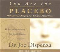 You Are the Placebo Meditation 1 — Revised Edition: Changing Two Beliefs and Perceptions