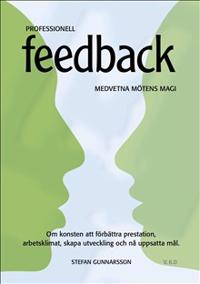 Professionell feedback om konsten att förbättra prestation arbetsklimat skapa utveckling och nå uppsatta mål.