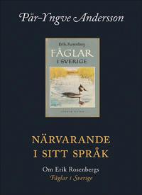 Närvarande i sitt språk : om Erik Rosenbergs fåglar i Sverige