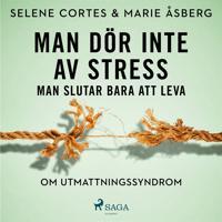 Man dör inte av stress: man slutar bara att leva – om utmattningssyndrom