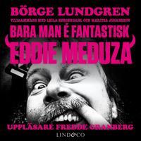 Bara man é fantastisk: Eddie Meduza