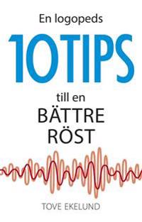 En logopeds 10 tips till en bättre röst