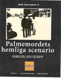 Palmemordets hemliga scenario : dubbelspel och statskupp