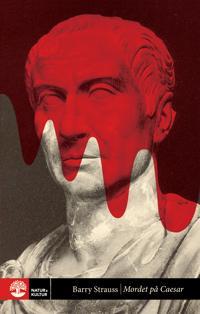 Mordet på Caesar : berättelsen om historiens mest välkända attentat