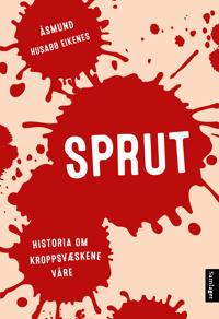 Bilde av Sprut; Historia Om Kroppsvæskene Våre