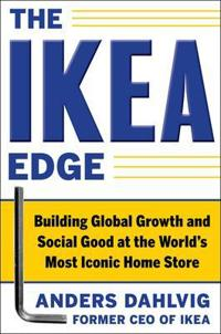 The IKEA Edge: Building Global Growth and Social Good at the World's Most Iconic Home Store; Anders Dahlvig ; 2011