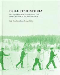 Friluftshistoria : från 'härdande friluftslif' till ekoturism och miljöpedagogik: teman i det svenska friluftslivets historia