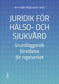 Juridik för hälso- och sjukvård : grundläggande förståelse för regelverket