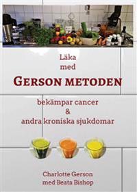 Läka med Gersonmetoden : bekämpar cancer och andra kroniska sjukdomar