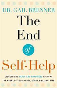 Bilde av The End Of Self-help: Discovering Peace And Happiness Right At The Heart Of Your Messy, Scary, Brilliant Life