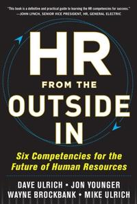 HR from the Outside In: Six Competencies for the Future of Human Resources; David Ulrich,Jon Younger,Wayne Brockbank ; 2012