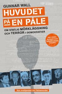 Huvudet på en påle : om statlig mörkläggning och terror i demokratier