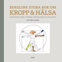 Berglins stora bok om kropp & hälsa : om matvanor ovanor hypokondri åldrande ångest och hela skiten