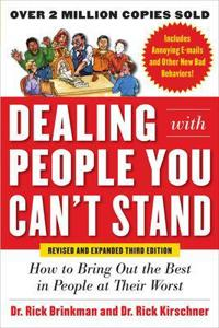 Dealing with People You Can't Stand, Revised and Expanded Third Edition: How to Bring Out the Best i; Dr. Rick Brinkman,Dr. Rick Kirschner ; 2012