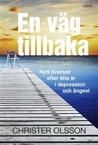 En väg tillbaka : nytt livsmod efter åtta år i depression och ångest