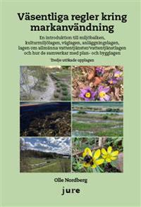 Väsentliga regler kring markanvändning – En introduktion till miljöbalken kulturmiljölagen väglagen anläggningslagen lagen om allmänna vattentjänster/vattentjänstlagen och hur de samverkar med plan- och bygglagen