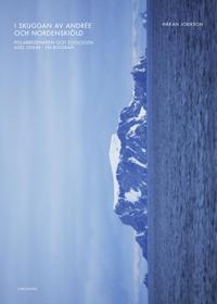 I skuggan av Andrée och Nordenskiöld : polarresenären och zoologen Axel Ohlin – en biografi