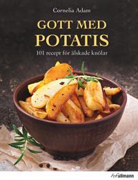 Gott med potatis : 101 recept för älskade knölar