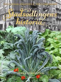 Stadsodlingens historia : kålgårdar kolonier & asfaltsblommor
