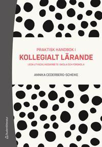 Praktisk handbok i kollegialt lärande – Leda utvecklingsarbete i skola och förskola