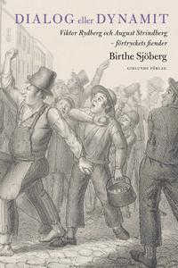 Dialog eller dynamit : Viktor Rydberg och August Strindberg – förtryckets fiender