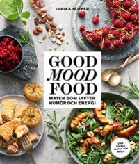 Good mood food : maten som lyfter humör och energi