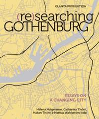 (Re)searching Gothenburg : Essays on a changing city; Helena  Holgersson; Catharina Thörn; Håkan Thörn; Mattias Wahlström (e ; 2010