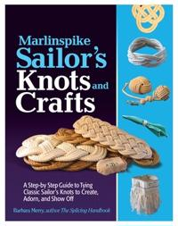 Marlinspike Sailor's Arts and Crafts: A Step-by-Step Guide to Tying Classic Sailor's Knots to Create; Barbara Merry ; 2013