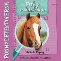 Ponnydetektiverna. Foxy – Trubbel på ridlägret