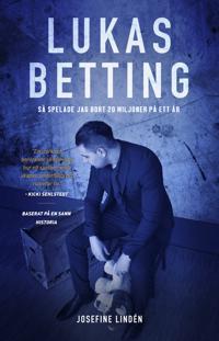 Lukas Betting : så spelade jag bort 20 miljoner på ett år
