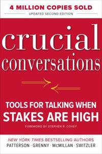 Crucial Conversations: Tools for Talking When Stakes Are High, Second Edition; Kerry Patterson,Joseph Grenny,Ron McMill ; 2011