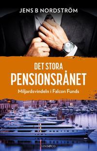Det stora pensionsrånet : miljardsvindeln i Falcon Funds