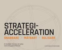 Strategiacceleration : snabbare mätbart roligare – en handbok i konsten att lyckas med strategigenomförande