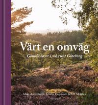 Värt en omväg : Gömda oaser i och runt Göteborg