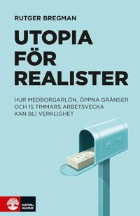 Utopia för realister: hur medborgarlön öppna gränser och 15 timmars arbetsvecka kan bli