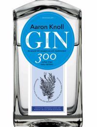 Gin: en guide till smakerna och hantverket – 300 sorter från hela världen