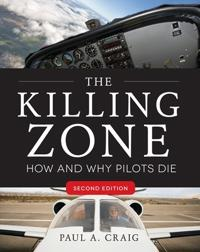 The Killing Zone, Second Edition : How & Why Pilots Die, Second Edition: How & Why Pilots Die, Secon; Paul Craig ; 2013