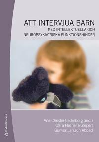 Att intervjua barn : med intellektuella och neuropsykiatriska funktionshinder