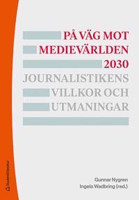 På väg mot medievärlden 2030 – Journalistikens villkor och utmaningar